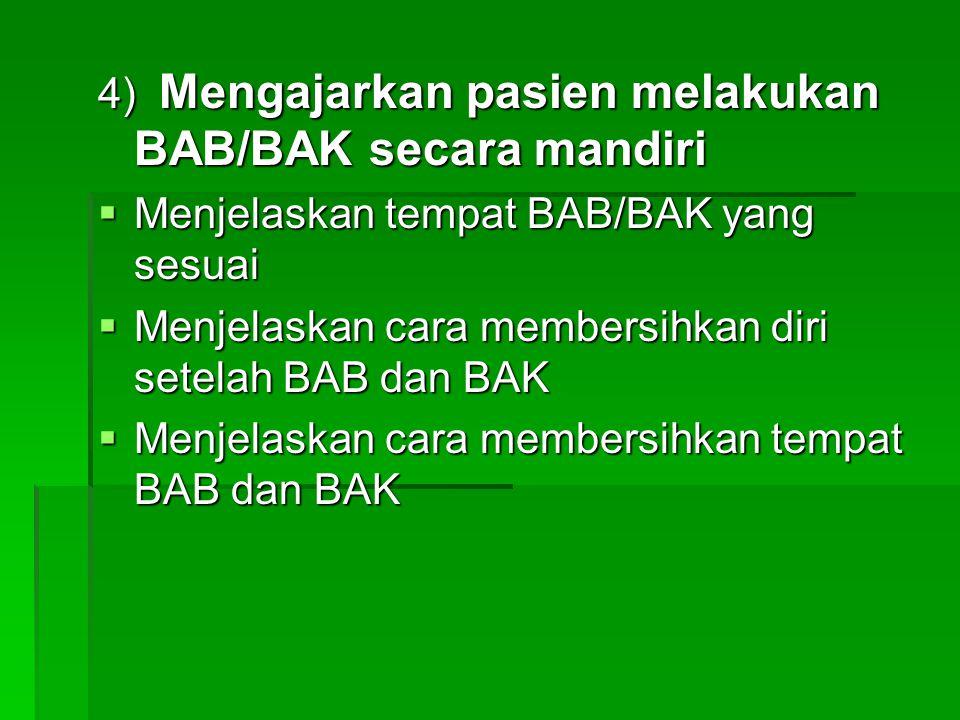 4) Mengajarkan pasien melakukan BAB/BAK secara mandiri  Menjelaskan tempat BAB/BAK yang sesuai  Menjelaskan cara membersihkan diri setelah BAB dan B