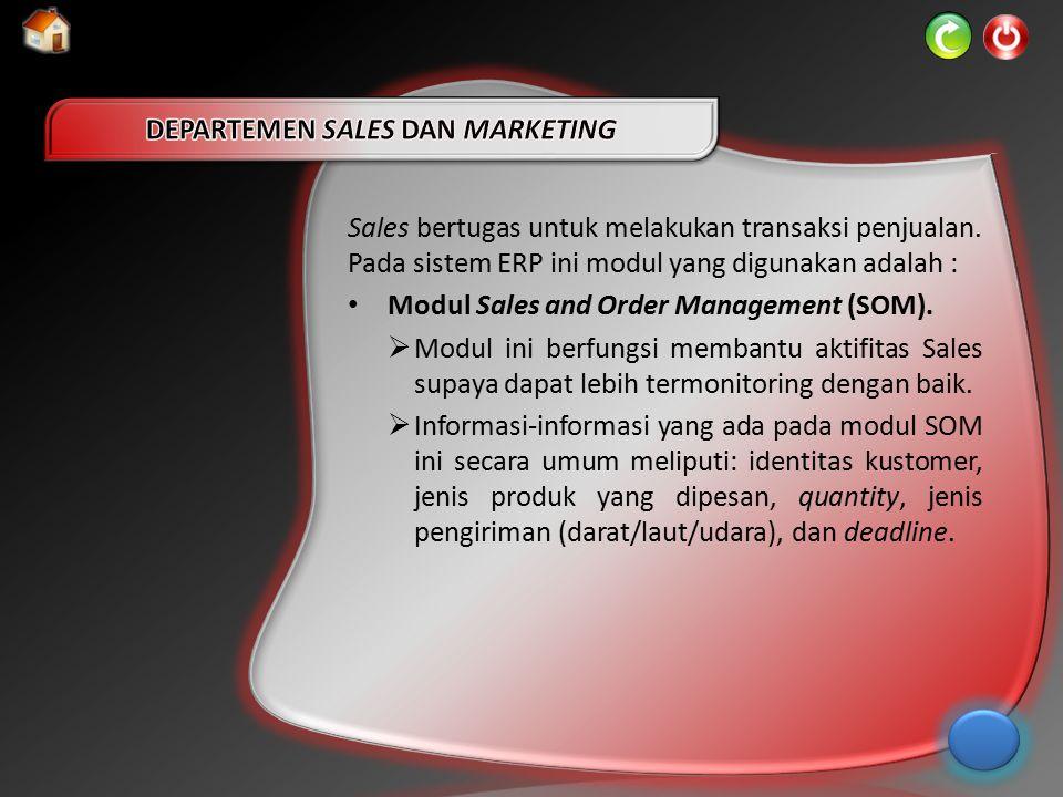 Sales bertugas untuk melakukan transaksi penjualan. Pada sistem ERP ini modul yang digunakan adalah : Modul Sales and Order Management (SOM).  Modul