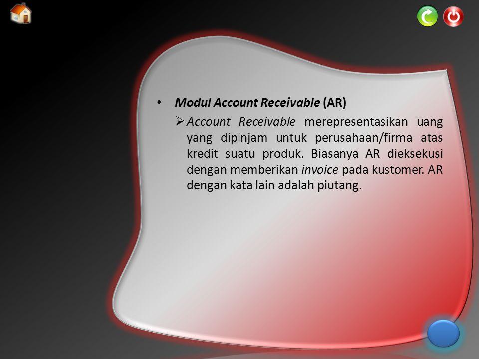 Modul Account Receivable (AR)  Account Receivable merepresentasikan uang yang dipinjam untuk perusahaan/firma atas kredit suatu produk. Biasanya AR d