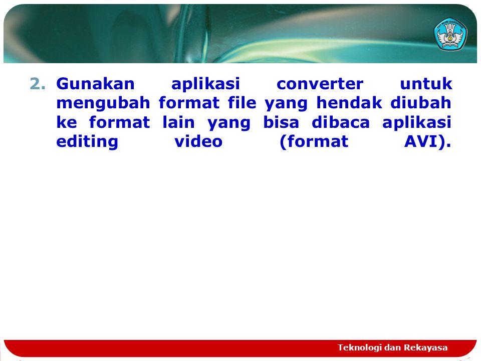 2.Gunakan aplikasi converter untuk mengubah format file yang hendak diubah ke format lain yang bisa dibaca aplikasi editing video (format AVI). Teknol