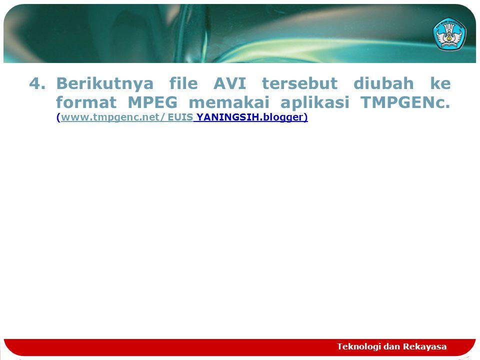 4.Berikutnya file AVI tersebut diubah ke format MPEG memakai aplikasi TMPGENc. (www.tmpgenc.net/ EUIS YANINGSIH.blogger)www.tmpgenc.net/ EUIS Teknolog