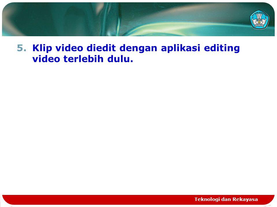 5.Klip video diedit dengan aplikasi editing video terlebih dulu. Teknologi dan Rekayasa