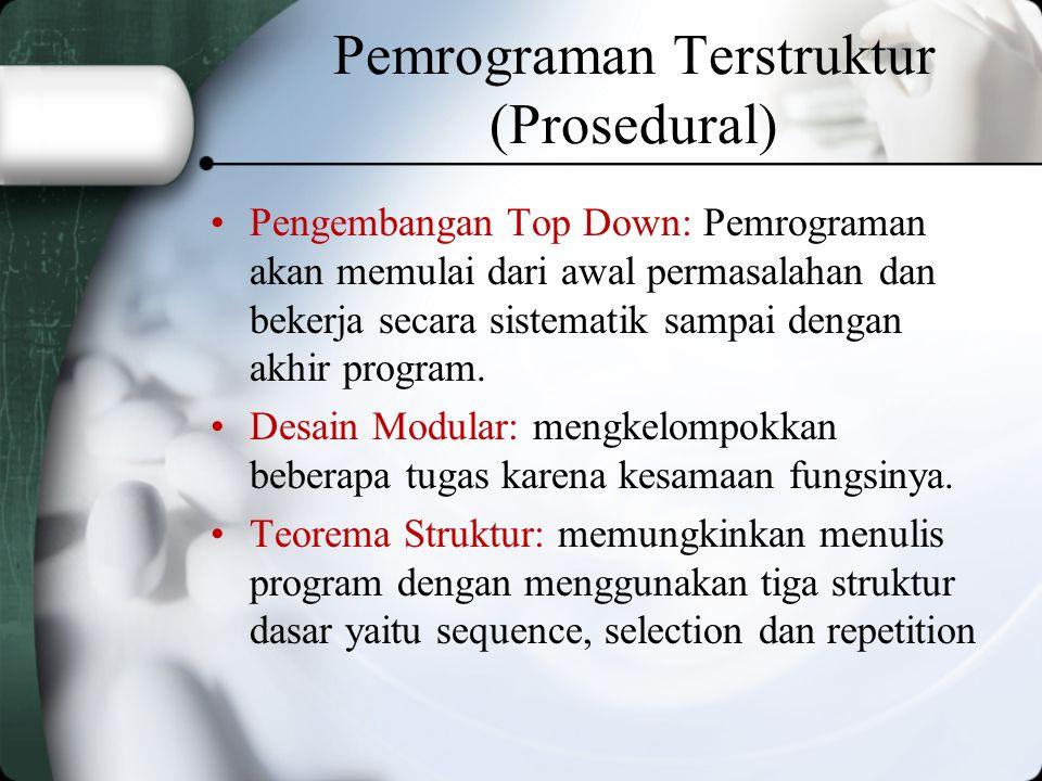 Pemrograman Terstruktur (Prosedural) Pengembangan Top Down: Pemrograman akan memulai dari awal permasalahan dan bekerja secara sistematik sampai dengan akhir program.