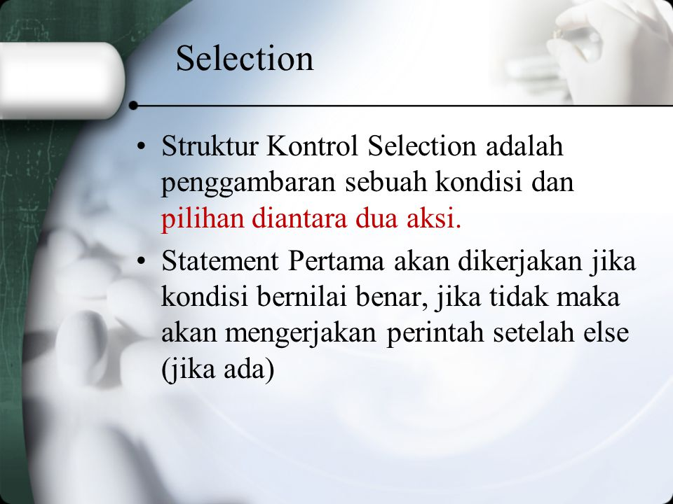 Selection Struktur Kontrol Selection adalah penggambaran sebuah kondisi dan pilihan diantara dua aksi.
