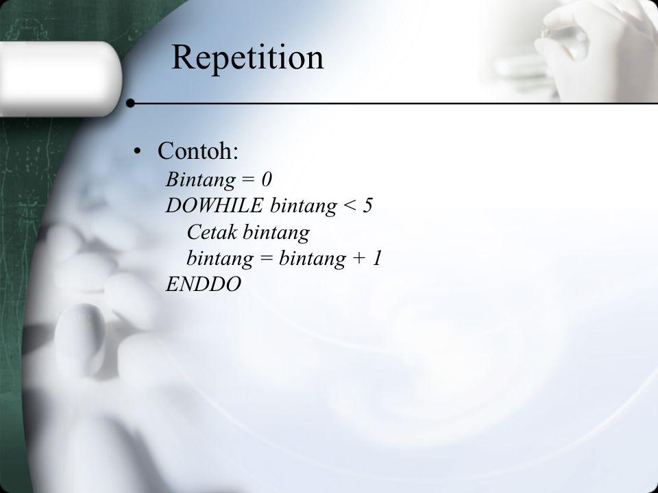 Repetition Contoh: Bintang = 0 DOWHILE bintang < 5 Cetak bintang bintang = bintang + 1 ENDDO
