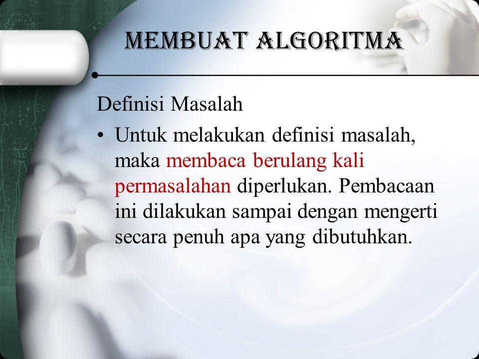 Membuat algoritma Definisi Masalah Untuk melakukan definisi masalah, maka membaca berulang kali permasalahan diperlukan.