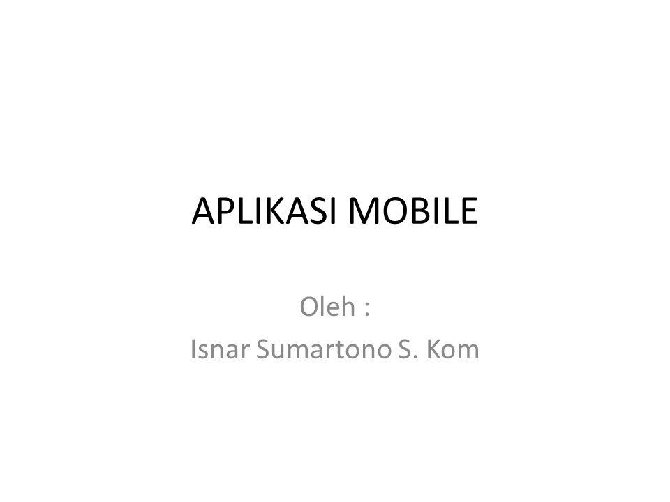 Pengertian Aplikasi Mobile Aplikasi Mobile adalah : Sebuah aplikasi yang memungkinkan Anda melakukan mobilitas dengan menggunakan perlengkapan seperti PDA, telepon seluler atau Handphone, Tablet, Notebook.