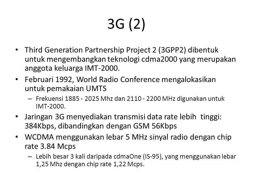 3G (2) Third Generation Partnership Project 2 (3GPP2) dibentuk untuk mengembangkan teknologi cdma2000 yang merupakan anggota keluarga IMT-2000. Februa