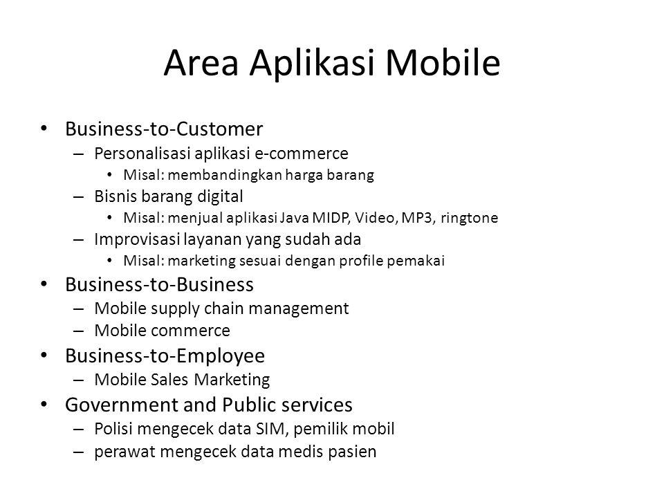 Area Aplikasi Mobile Business-to-Customer – Personalisasi aplikasi e-commerce Misal: membandingkan harga barang – Bisnis barang digital Misal: menjual
