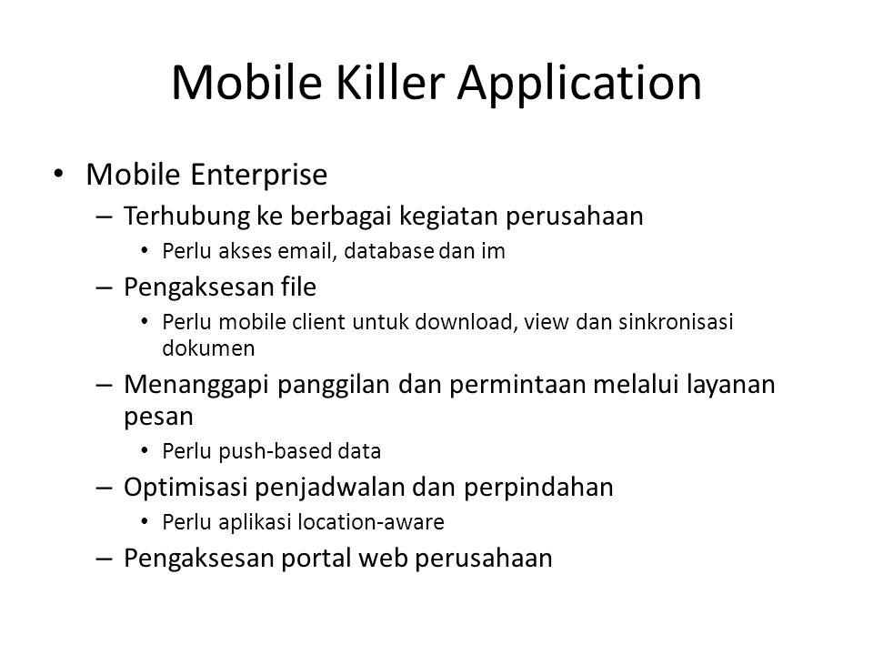 Mobile Killer Application Mobile Enterprise – Terhubung ke berbagai kegiatan perusahaan Perlu akses email, database dan im – Pengaksesan file Perlu mo