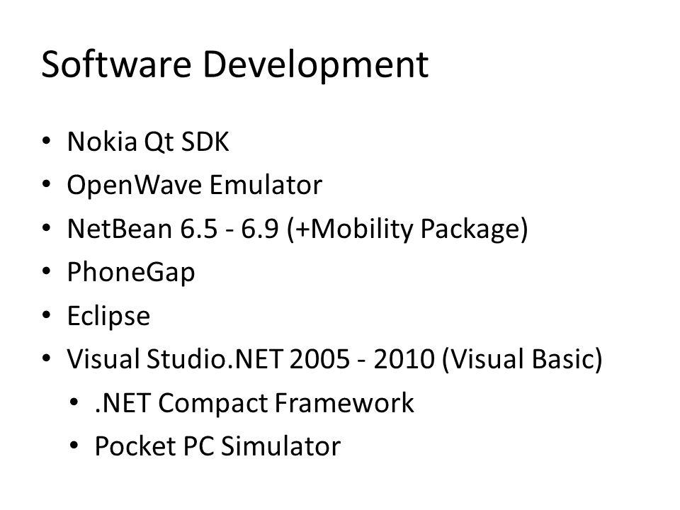 Software Development Nokia Qt SDK OpenWave Emulator NetBean 6.5 - 6.9 (+Mobility Package) PhoneGap Eclipse Visual Studio.NET 2005 - 2010 (Visual Basic