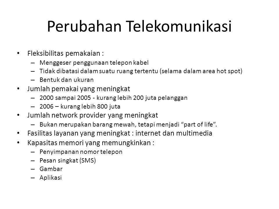 Perubahan Telekomunikasi Fleksibilitas pemakaian : – Menggeser penggunaan telepon kabel – Tidak dibatasi dalam suatu ruang tertentu (selama dalam area