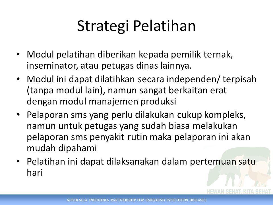 AUSTRALIA INDONESIA PARTNERSHIP FOR EMERGING INFECTIOUS DISEASES Strategi Pelatihan Modul pelatihan diberikan kepada pemilik ternak, inseminator, atau petugas dinas lainnya.