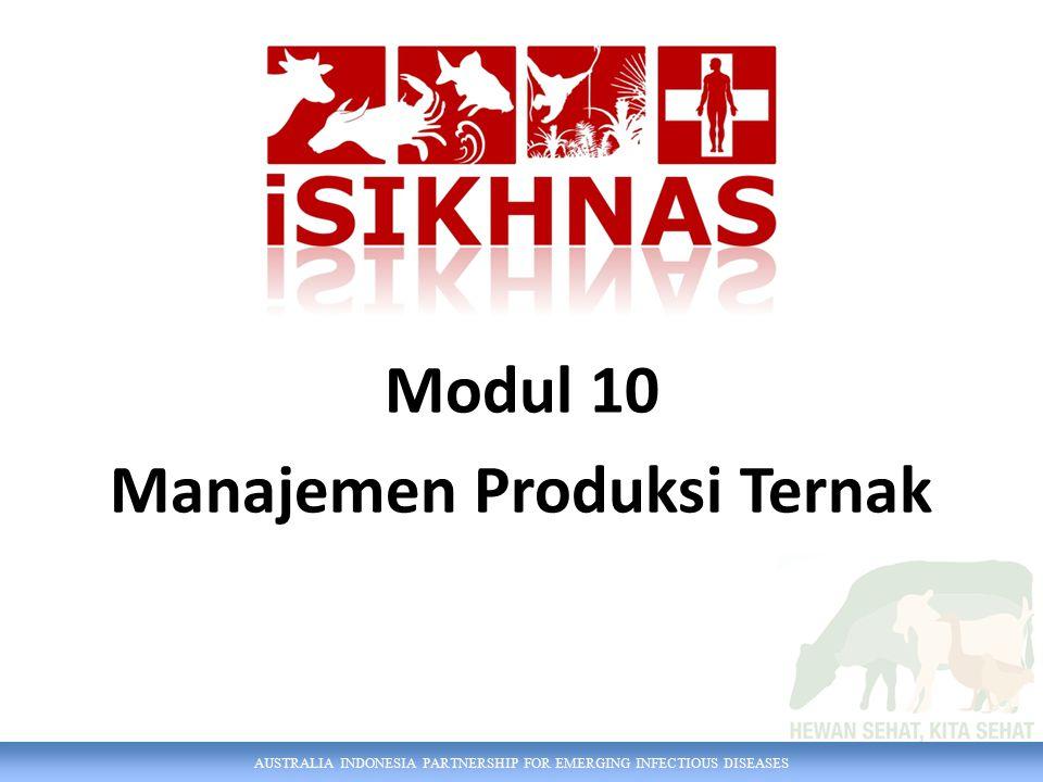 AUSTRALIA INDONESIA PARTNERSHIP FOR EMERGING INFECTIOUS DISEASES Modul 10 Manajemen Produksi Ternak