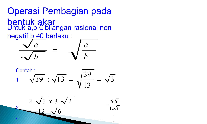 Operasi Pembagian pada bentuk akar Untuk a,b € bilangan rasional non negatif b ≠0 berlaku : Contoh : 1 2..