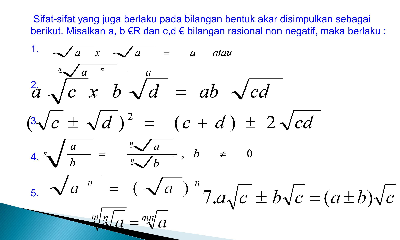 Sifat-sifat yang juga berlaku pada bilangan bentuk akar disimpulkan sebagai berikut.
