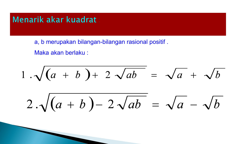 a, b merupakan bilangan-bilangan rasional positif. Maka akan berlaku :
