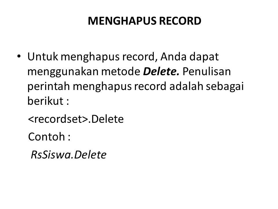 MENGHAPUS RECORD Untuk menghapus record, Anda dapat menggunakan metode Delete. Penulisan perintah menghapus record adalah sebagai berikut :.Delete Con