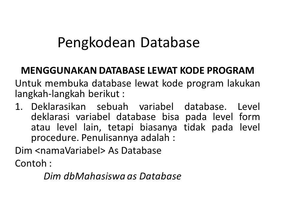 Pengkodean Database MENGGUNAKAN DATABASE LEWAT KODE PROGRAM Untuk membuka database lewat kode program lakukan langkah-langkah berikut : 1.Deklarasikan