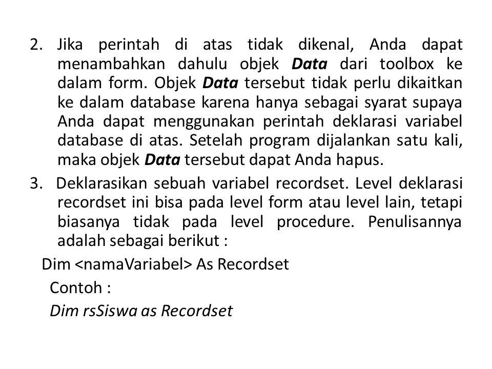 2.Jika perintah di atas tidak dikenal, Anda dapat menambahkan dahulu objek Data dari toolbox ke dalam form. Objek Data tersebut tidak perlu dikaitkan