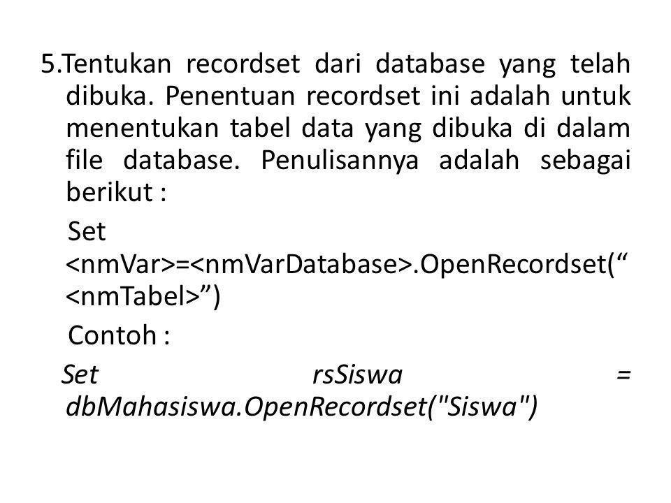 5.Tentukan recordset dari database yang telah dibuka. Penentuan recordset ini adalah untuk menentukan tabel data yang dibuka di dalam file database. P