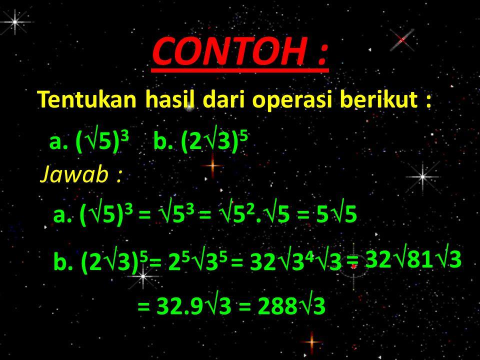 Tentukan hasil dari operasi berikut : a. (  5) 3 b. (2  3) 5 CONTOH : Jawab : a. (  5) 3 =  5 3 b. (2  3) 5 = 2 5  3 5 = 32  3 4  3 = 32  81