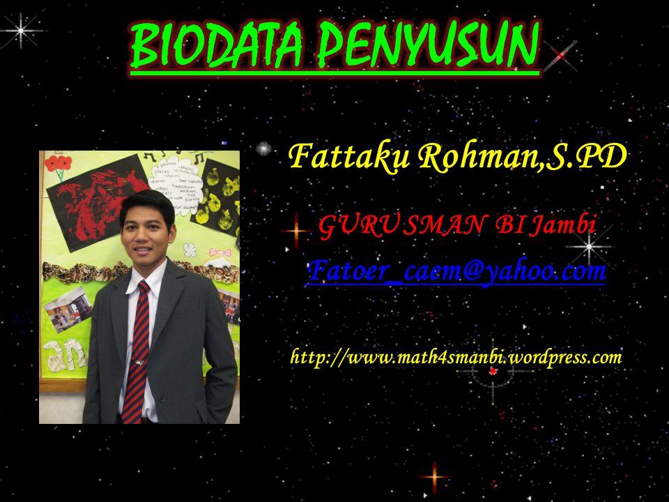 Fattaku Rohman,S.PD GURU SMAN BI Jambi Fatoer_caem@yahoo.com http://www.math4smanbi.wordpress.com