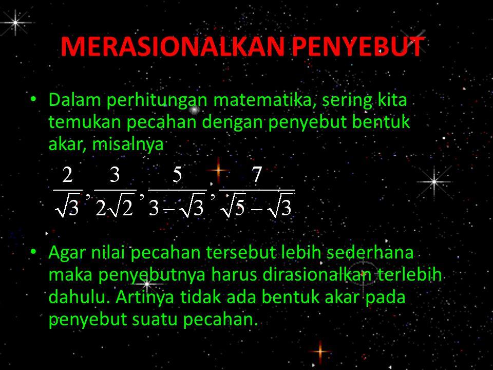 Penyebut dari pecahan-pecahan yang akan dirasionalkan berturut-turut adalah Merasionalkan penyebut adalah mengubah pecahan dengan penyebut bilangan irasional menjadi pecahan dengan penyebut bilangan rasional.