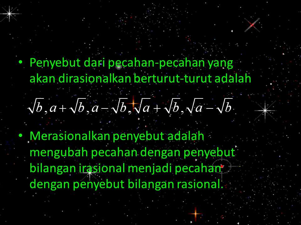 Penyebut dari pecahan-pecahan yang akan dirasionalkan berturut-turut adalah Merasionalkan penyebut adalah mengubah pecahan dengan penyebut bilangan ir