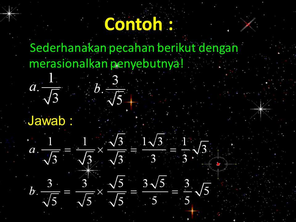 Penyebut Berbentuk (a+√b) atau (a+√b) Jika pecahan-pecahan mempunyai penyebut berbentuk (a+√b) atau (a+√b) maka pecahan tersebut dapat dirasionalkan dengan cara mengalikan pembilang dan penyebutnya dengan sekawannya.
