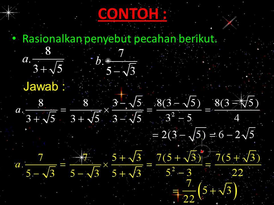 PENYEBUT BERBENTUK (√B+√D) ATAU (√B+√D) Pecahan tersebut dapat dirasionalkan dengan mengalikan pembilang dan penyebutnya dengan bentuk akar sekawannya, yaitu sebagai berikut