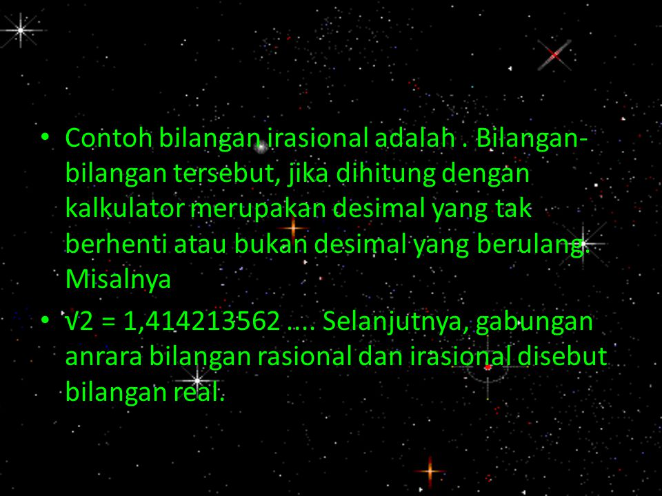 Contoh bilangan irasional adalah. Bilangan- bilangan tersebut, jika dihitung dengan kalkulator merupakan desimal yang tak berhenti atau bukan desimal