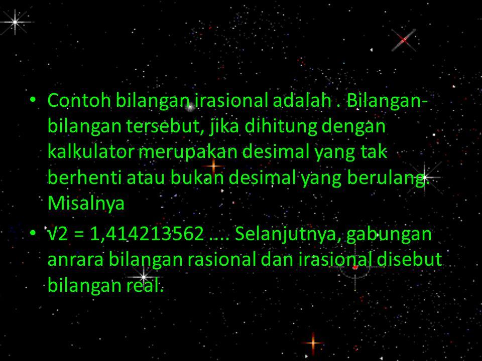BENTUK AKAR Berdasarkan pembahasan sebelumnya, contoh bilangan irasional adalah √2 dan √5.