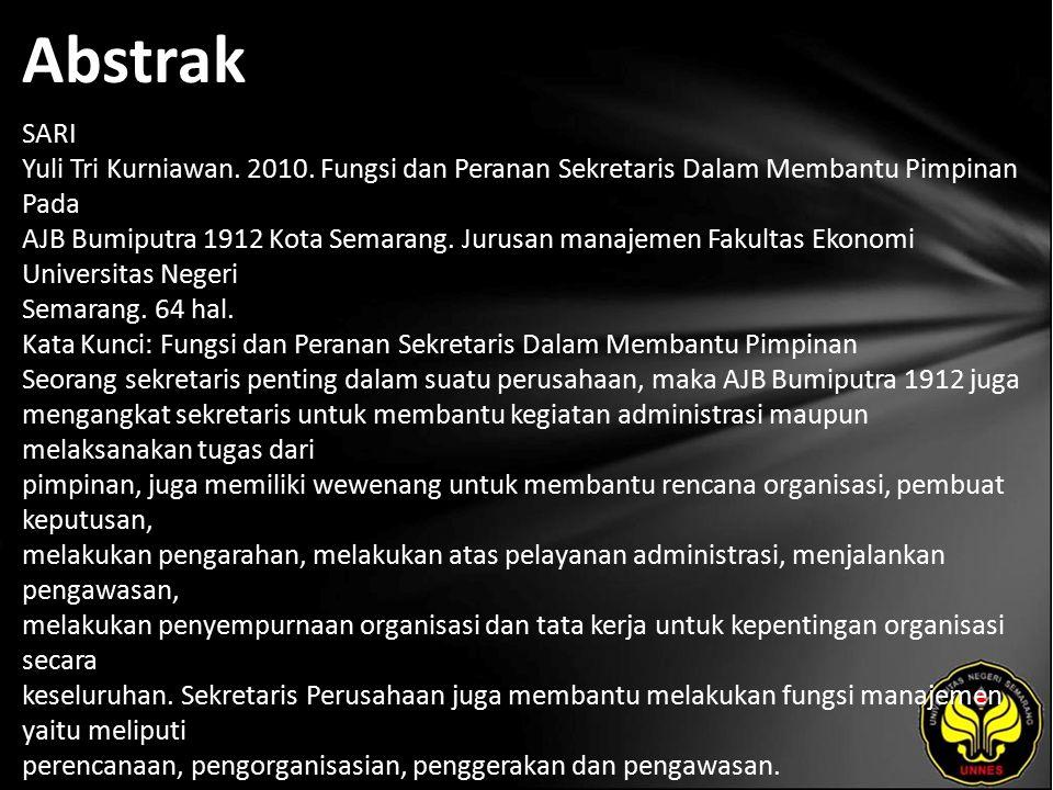 Abstrak SARI Yuli Tri Kurniawan. 2010. Fungsi dan Peranan Sekretaris Dalam Membantu Pimpinan Pada AJB Bumiputra 1912 Kota Semarang. Jurusan manajemen