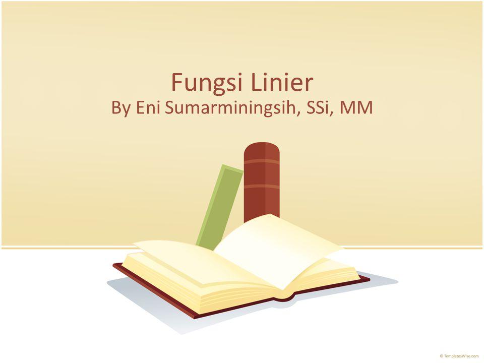 Fungsi Linier By Eni Sumarminingsih, SSi, MM