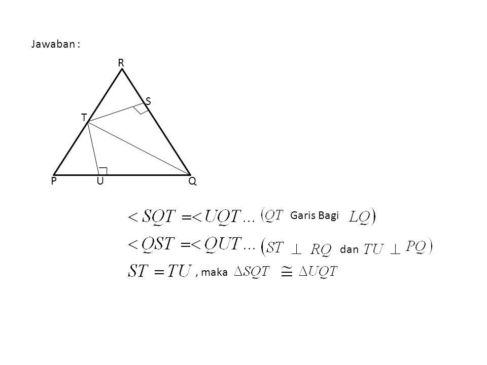Jawaban : Garis Bagi dan, maka PUQ S T R