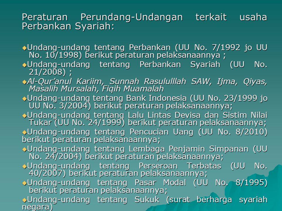 Peraturan Perundang-Undangan terkait usaha Perbankan Syariah:  Undang-undang tentang Perbankan (UU No. 7/1992 jo UU No. 10/1998) berikut peraturan pe