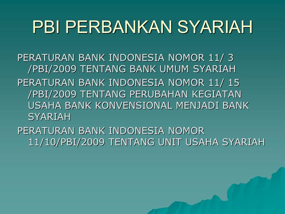 PBI PERBANKAN SYARIAH PERATURAN BANK INDONESIA NOMOR 11/ 3 /PBI/2009 TENTANG BANK UMUM SYARIAH PERATURAN BANK INDONESIA NOMOR 11/ 15 /PBI/2009 TENTANG