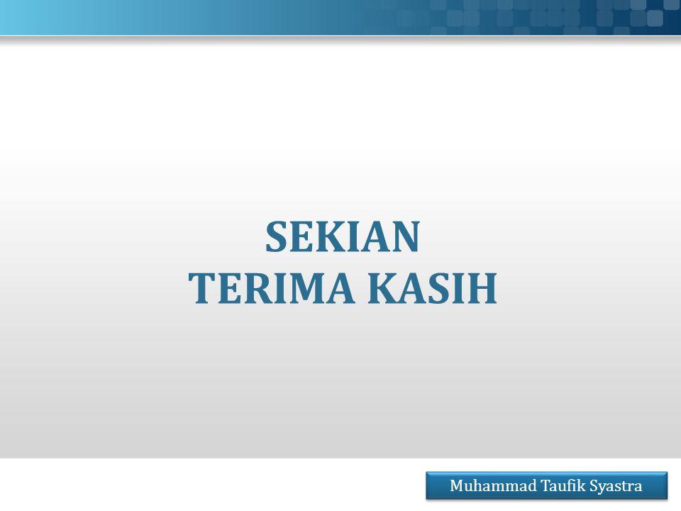 SEKIAN TERIMA KASIH Muhammad Taufik Syastra