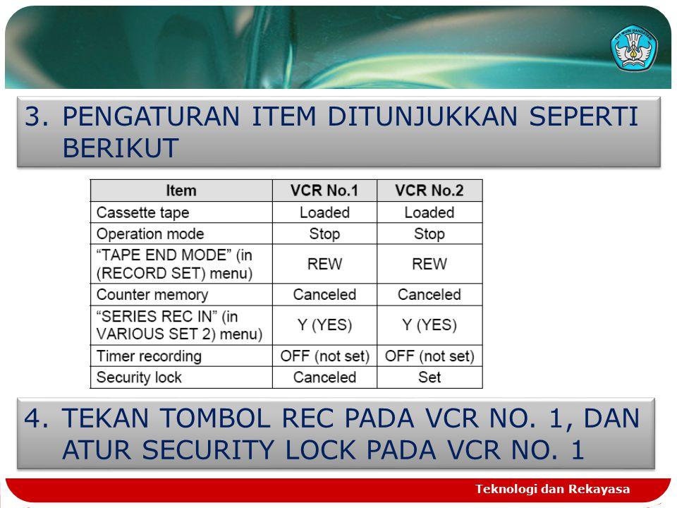 Teknologi dan Rekayasa 3.PENGATURAN ITEM DITUNJUKKAN SEPERTI BERIKUT 4.TEKAN TOMBOL REC PADA VCR NO. 1, DAN ATUR SECURITY LOCK PADA VCR NO. 1