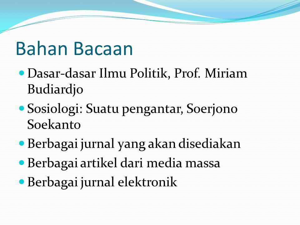 Bahan Bacaan Dasar-dasar Ilmu Politik, Prof. Miriam Budiardjo Sosiologi: Suatu pengantar, Soerjono Soekanto Berbagai jurnal yang akan disediakan Berba
