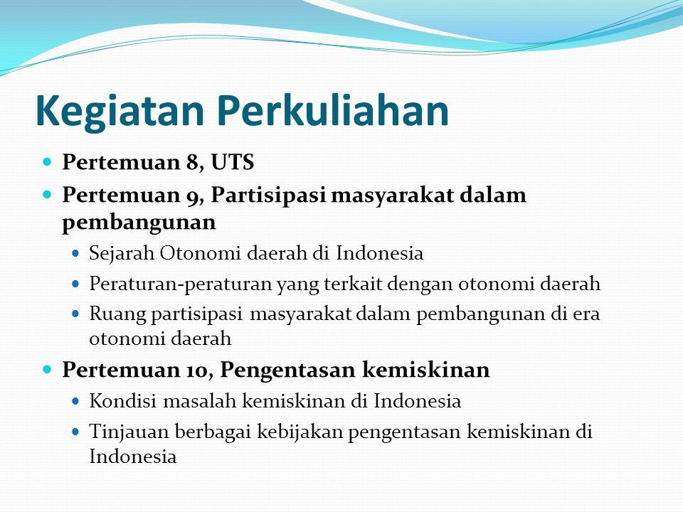 Kegiatan Perkuliahan Pertemuan 11, Dimensi ekonomi, sosial dan politik di Sektor Pendidikan Tinjauan berbagai kebijakan sektor pendidikan di Indonesia dari sisi ekonomi, sosial dan politik Pertemuan 12, Dimensi ekonomi, sosial dan politik di Sektor Kesehatan Tinjauan berbagai kebijakan sektor kesehatan di Indonesia dari sisi ekonomi, sosial dan politik