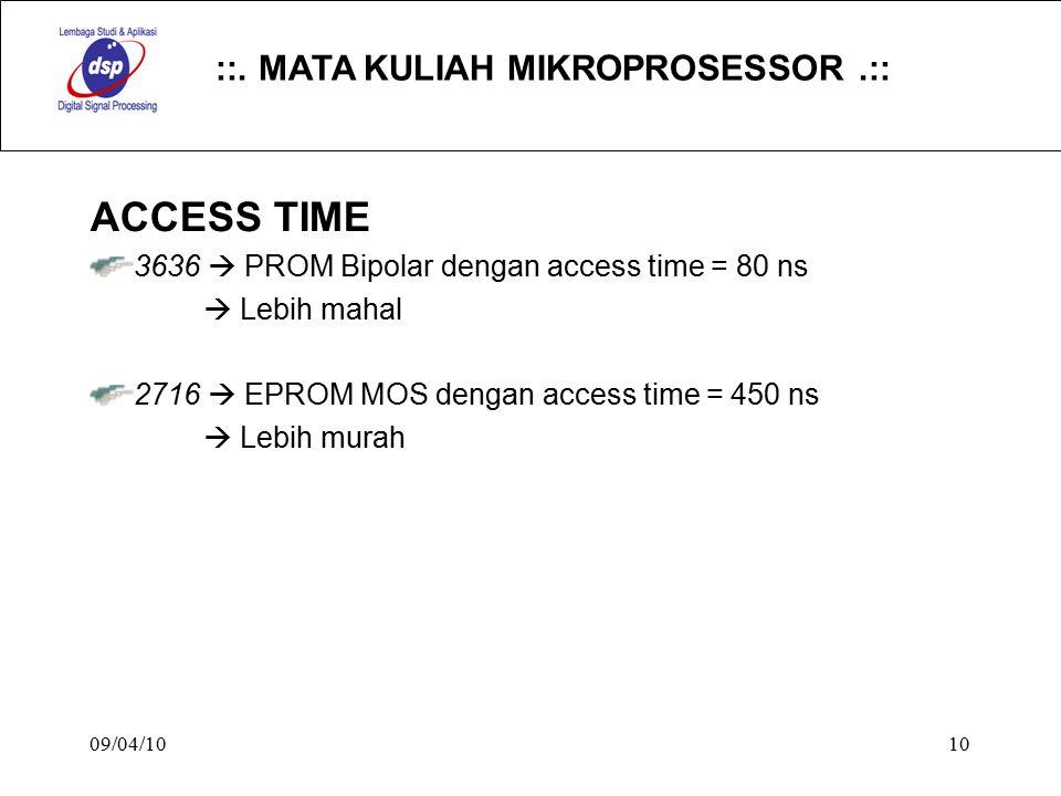 ::. MATA KULIAH MIKROPROSESSOR.:: 09/04/1010 ACCESS TIME 3636  PROM Bipolar dengan access time = 80 ns  Lebih mahal 2716  EPROM MOS dengan access t