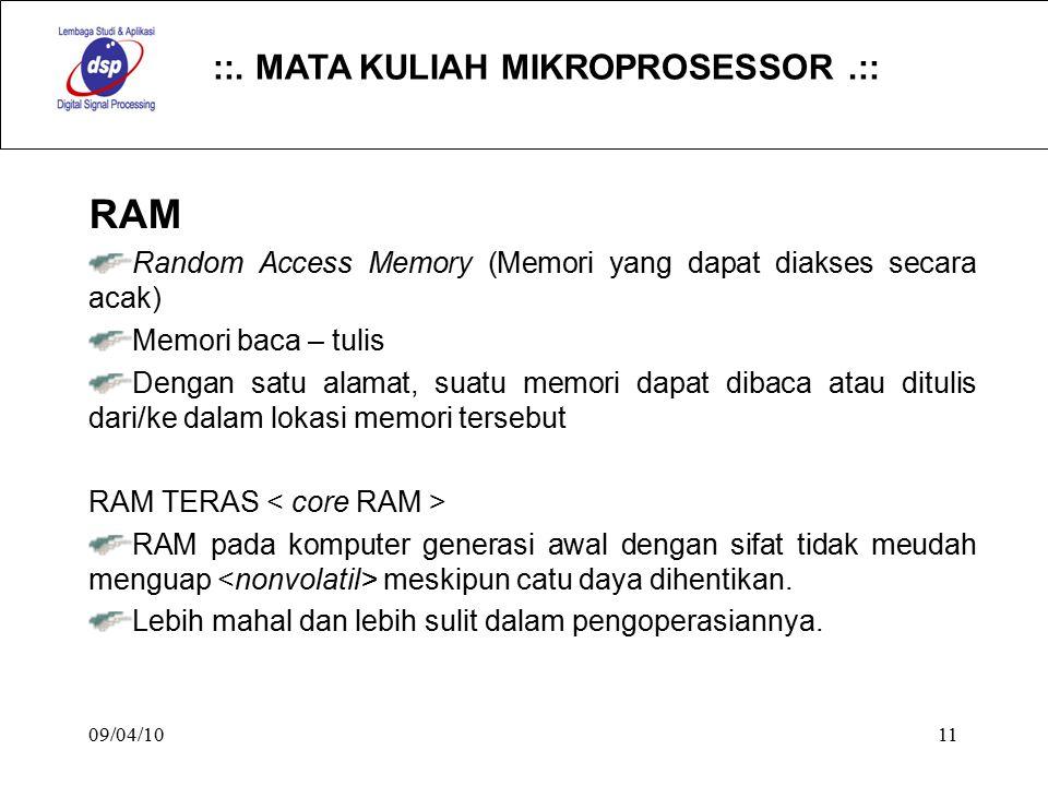 ::. MATA KULIAH MIKROPROSESSOR.:: 09/04/1011 RAM Random Access Memory (Memori yang dapat diakses secara acak) Memori baca – tulis Dengan satu alamat,