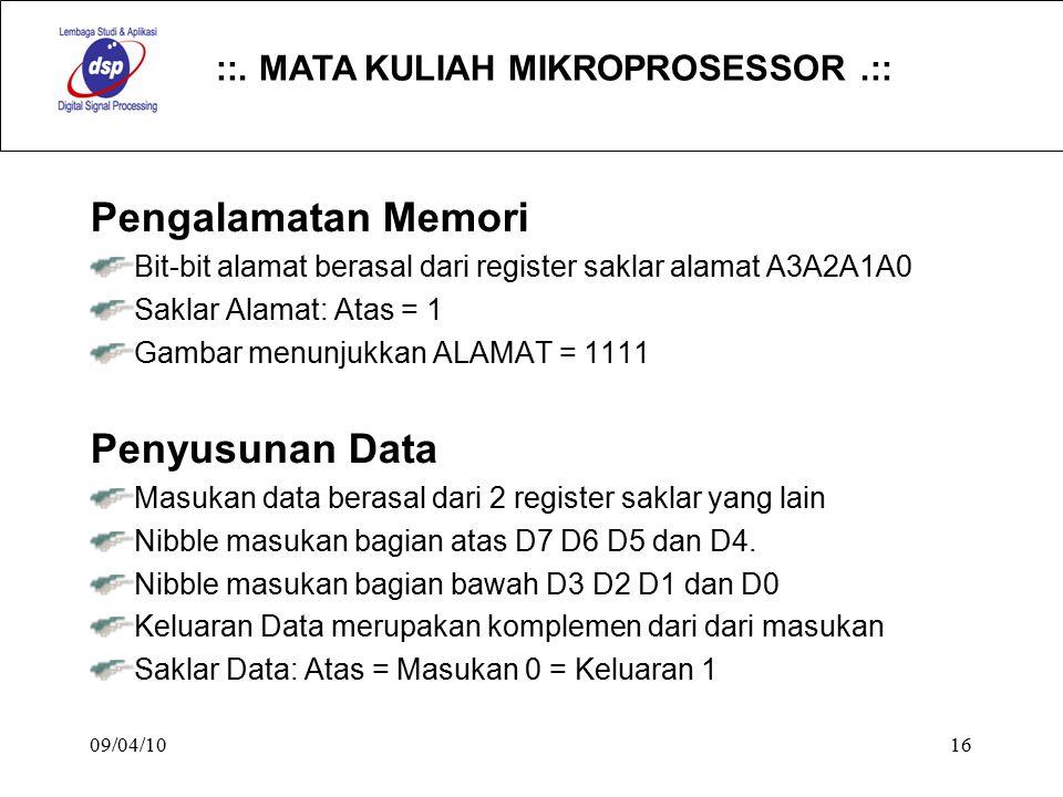 ::. MATA KULIAH MIKROPROSESSOR.:: 09/04/1016 Pengalamatan Memori Bit-bit alamat berasal dari register saklar alamat A3A2A1A0 Saklar Alamat: Atas = 1 G