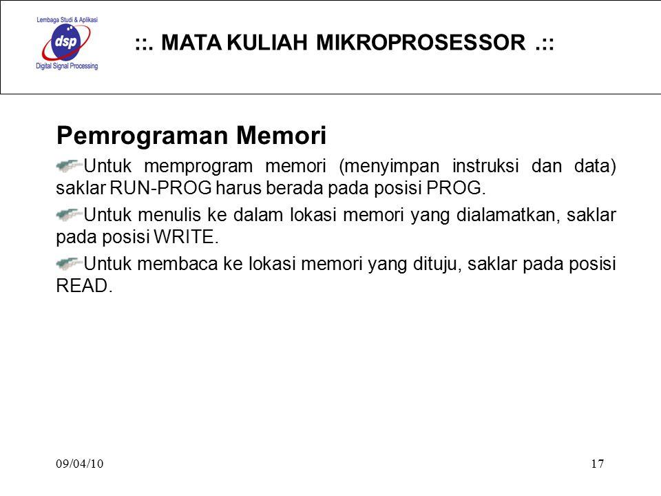 ::. MATA KULIAH MIKROPROSESSOR.:: 09/04/1017 Pemrograman Memori Untuk memprogram memori (menyimpan instruksi dan data) saklar RUN-PROG harus berada pa