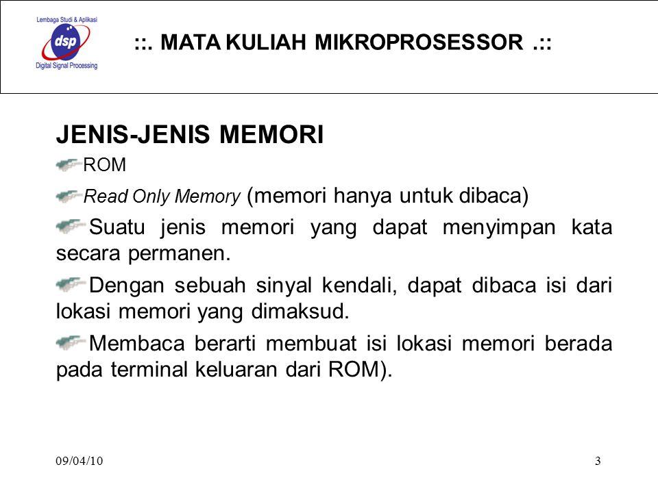 ::. MATA KULIAH MIKROPROSESSOR.:: 09/04/103 JENIS-JENIS MEMORI ROM Read Only Memory (memori hanya untuk dibaca) Suatu jenis memori yang dapat menyimpa