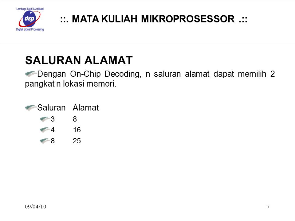 ::. MATA KULIAH MIKROPROSESSOR.:: 09/04/107 SALURAN ALAMAT Dengan On-Chip Decoding, n saluran alamat dapat memilih 2 pangkat n lokasi memori. Saluran