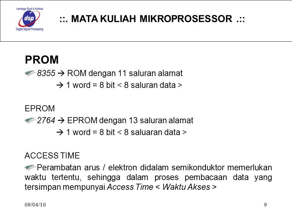 ::. MATA KULIAH MIKROPROSESSOR.:: 09/04/109 PROM 8355  ROM dengan 11 saluran alamat  1 word = 8 bit EPROM 2764  EPROM dengan 13 saluran alamat  1