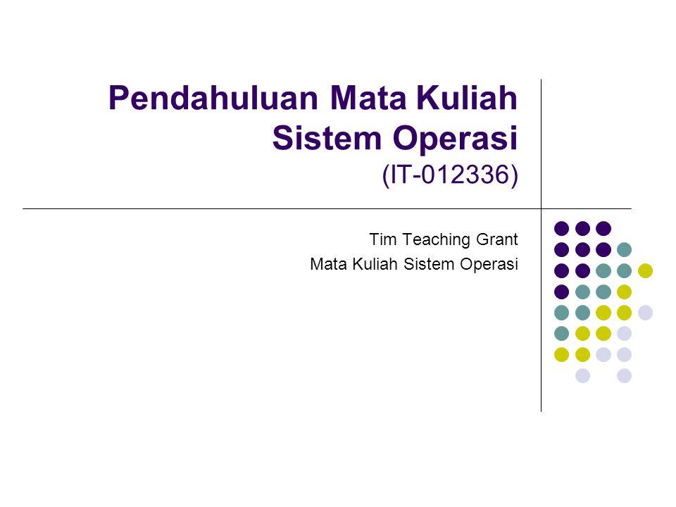 Pendahuluan Mata Kuliah Sistem Operasi (IT-012336) Tim Teaching Grant Mata Kuliah Sistem Operasi